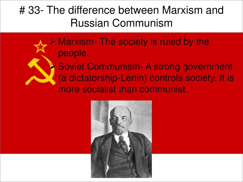 # 33- The difference between Marxism and Russian Communism