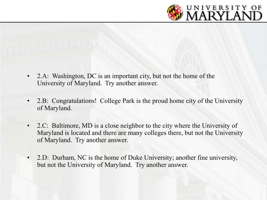 2.A:  Washington, DC is an important city, but not the home of the University of Maryland.  Try another answer.