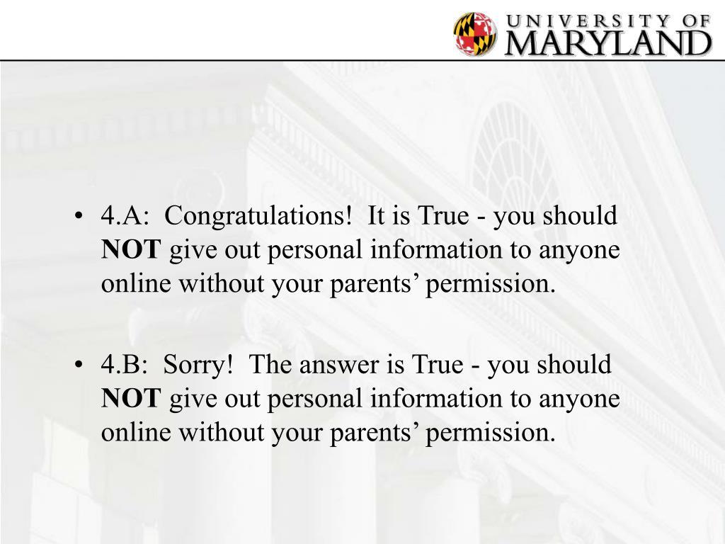 4.A:  Congratulations!  It is True - you should