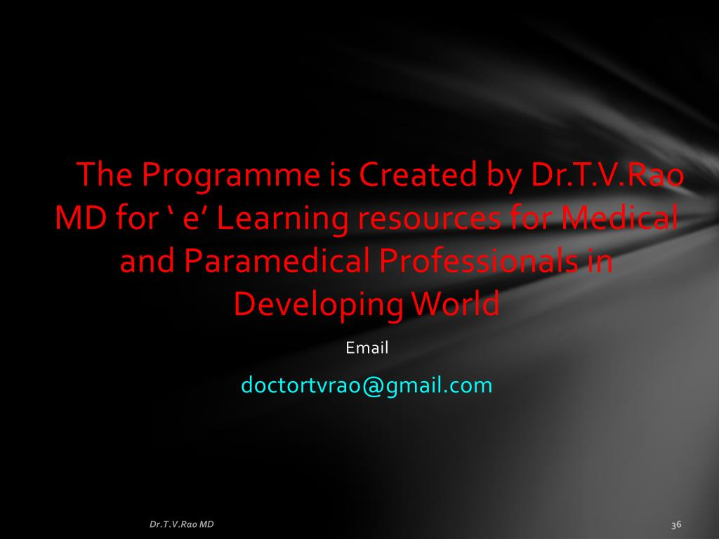 The Programme is Created by Dr.T.V.Rao MD for ' e' Learning resources for Medical and Paramedical Professionals in Developing World