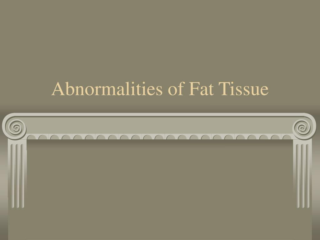 Abnormalities of Fat Tissue