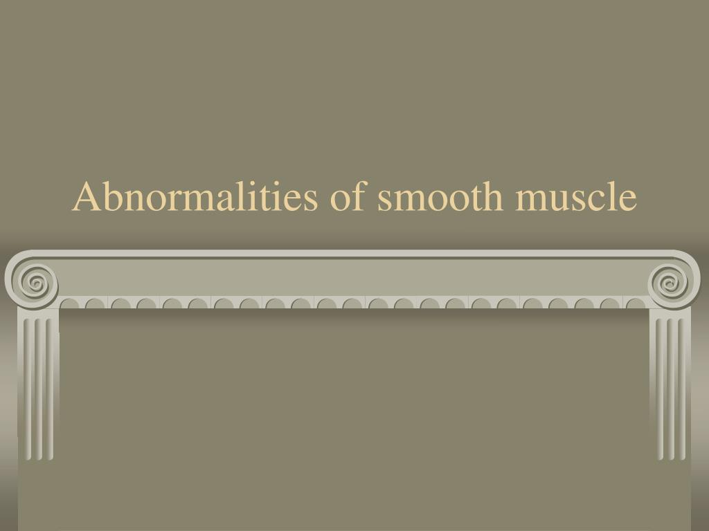 Abnormalities of smooth muscle