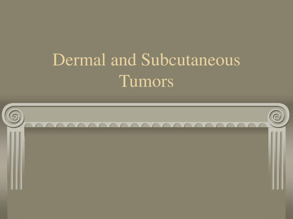 Dermal and Subcutaneous Tumors