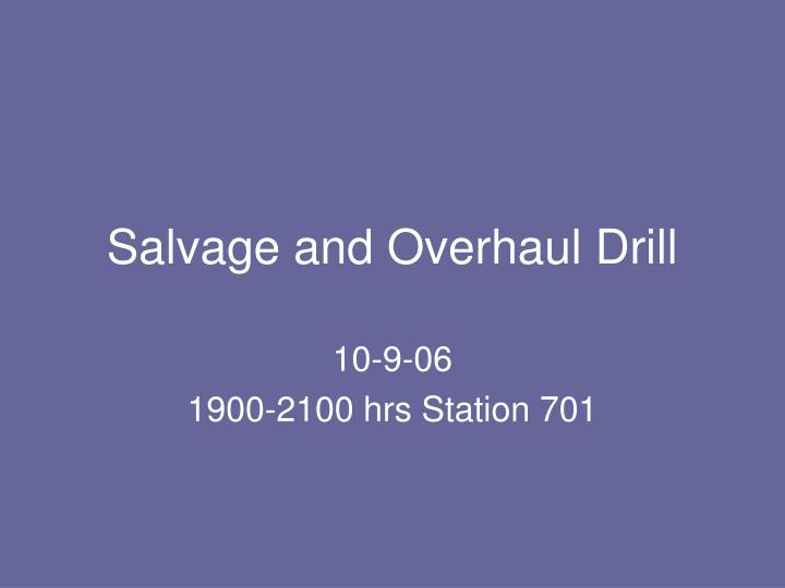 Salvage and overhaul drill