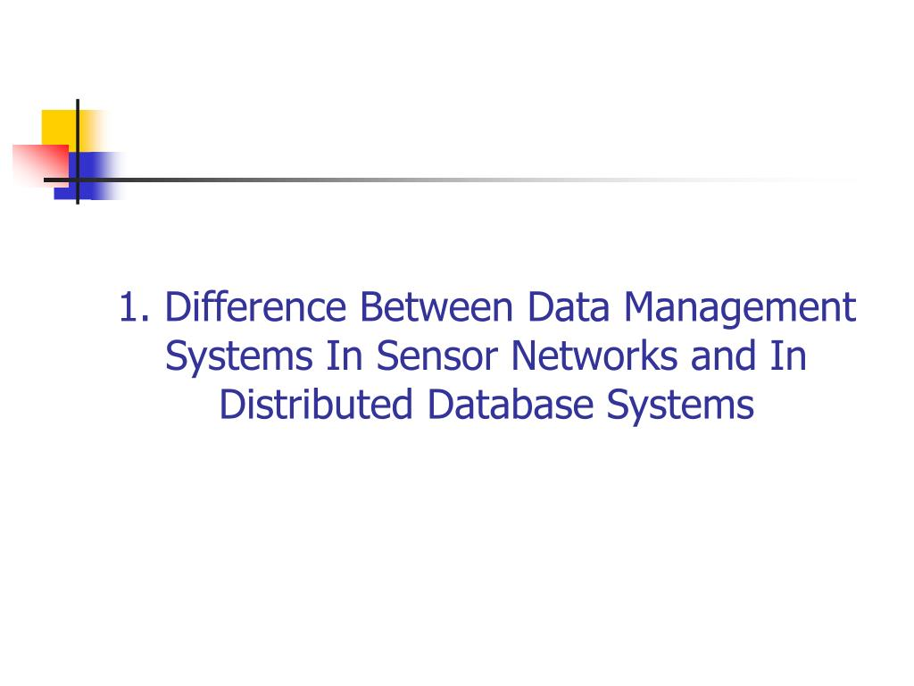 1. Difference Between Data Management Systems In Sensor Networks and In Distributed Database Systems
