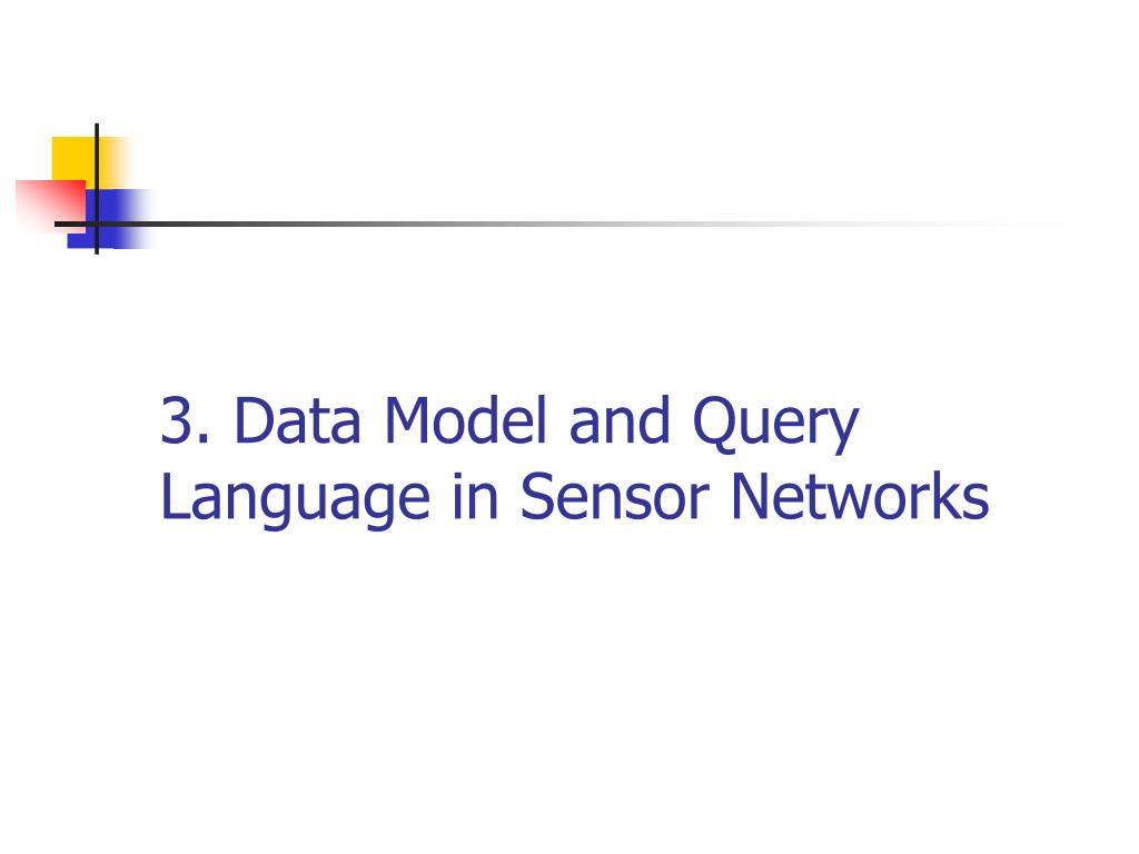 3. Data Model and Query Language in Sensor Networks
