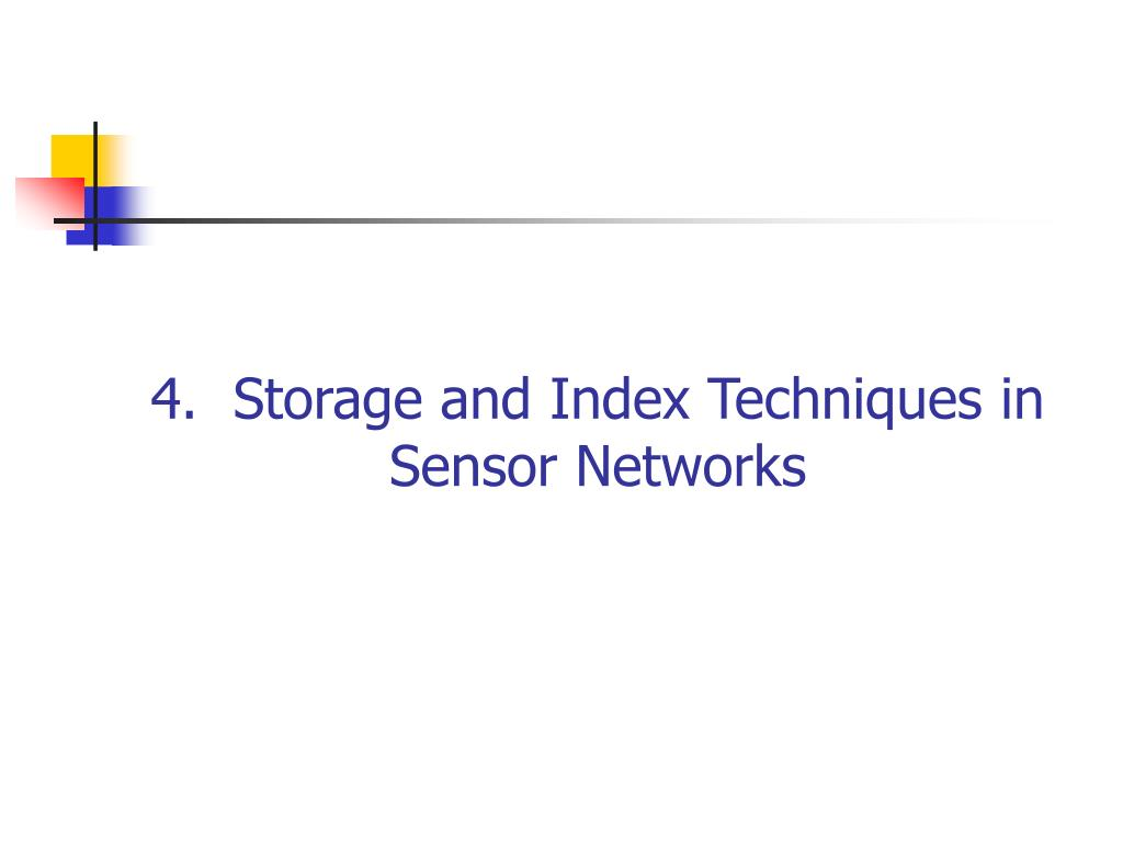 4.  Storage and Index Techniques in Sensor Networks