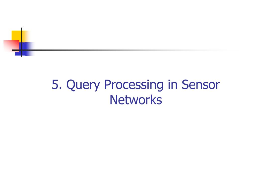 5. Query Processing in Sensor Networks