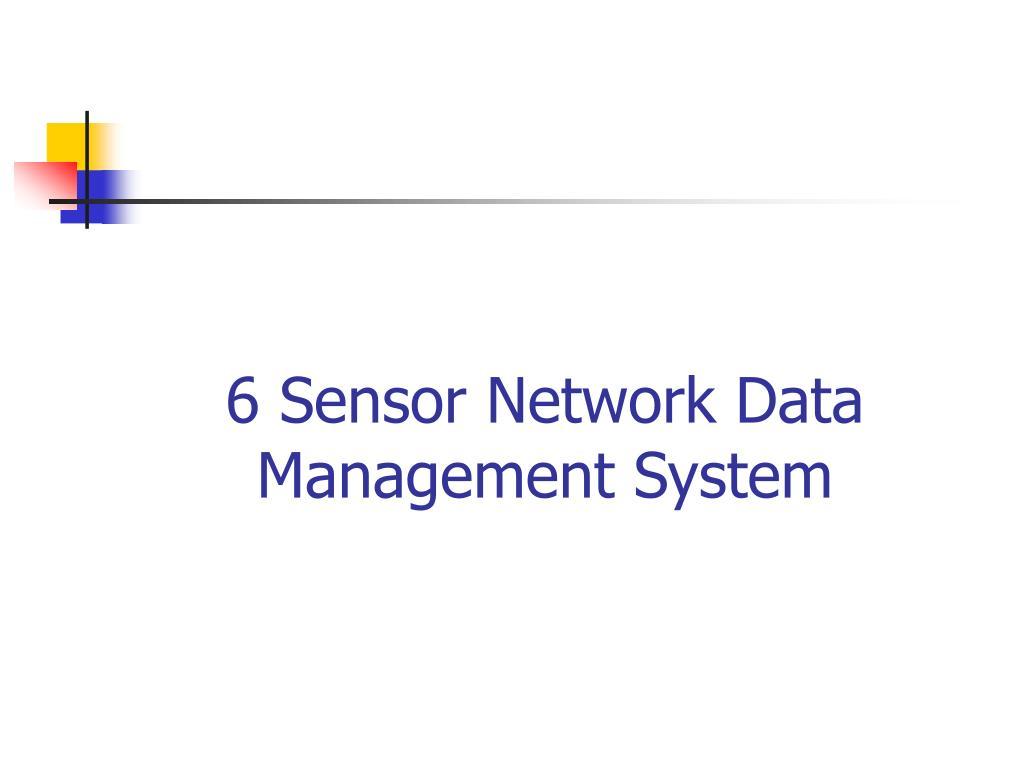 6 Sensor Network Data Management System