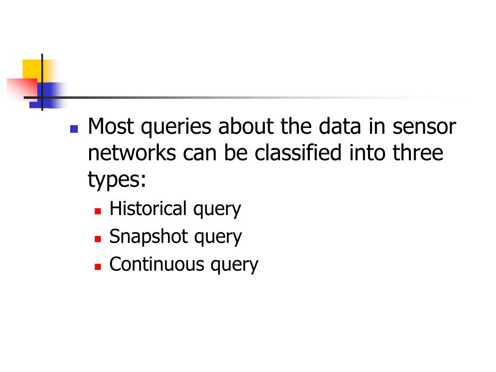 Most queries about the data in sensor networks can be classified into three types: