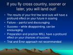 if you fly cross country sooner or later you will land out