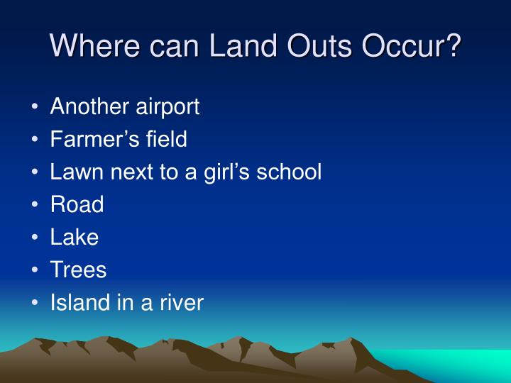Where can Land Outs Occur?