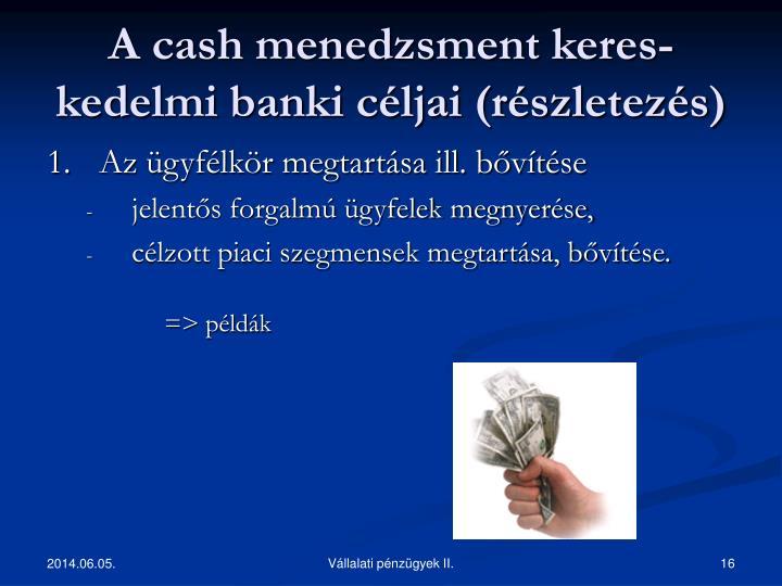 A cash menedzsment keres-kedelmi banki céljai (részletezés)