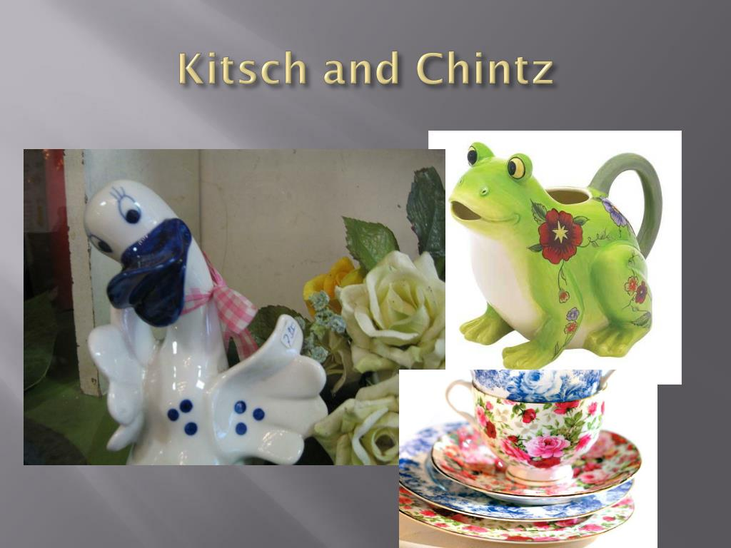Kitsch and Chintz