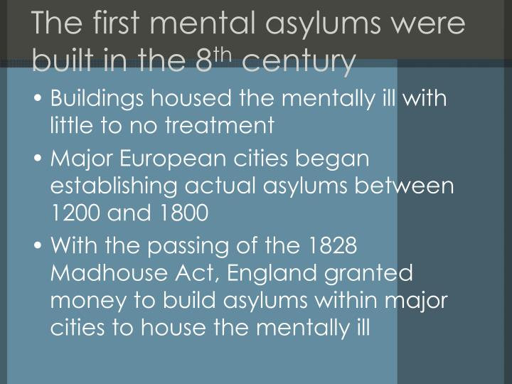 The first mental asylums were built in the 8 th century