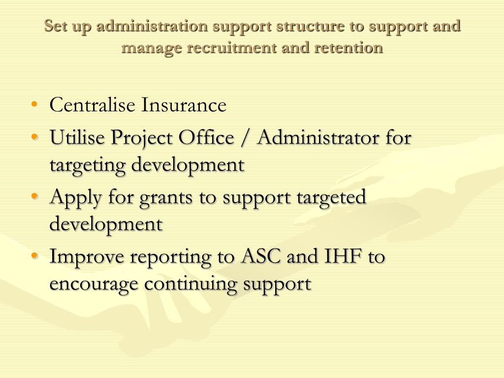 Set up administration support structure to support and manage recruitment and retention