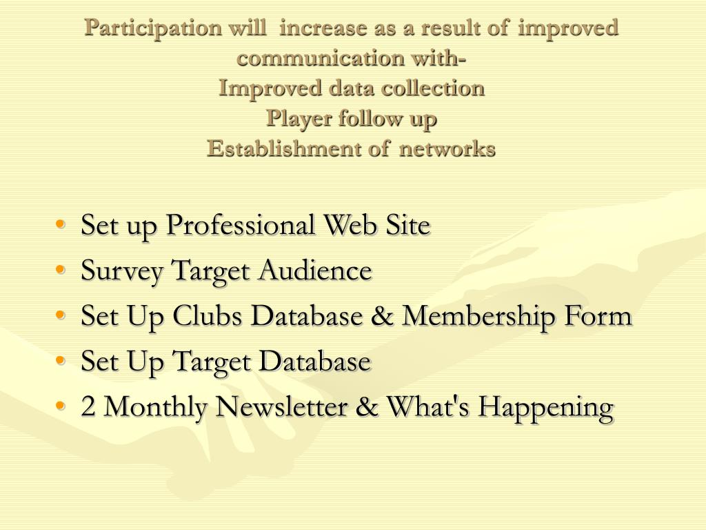 Participation will  increase as a result of improved communication with-
