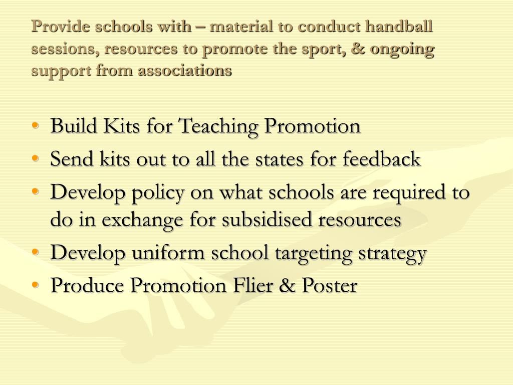 Provide schools with – material to conduct handball sessions, resources to promote the sport, & ongoing support from associations