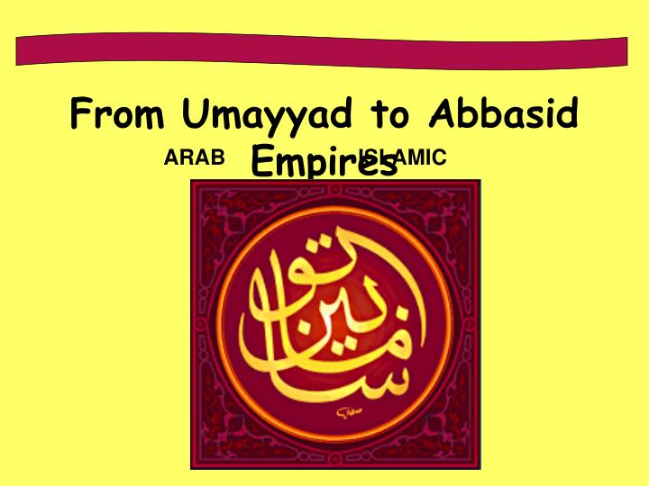 From Umayyad to Abbasid Empires