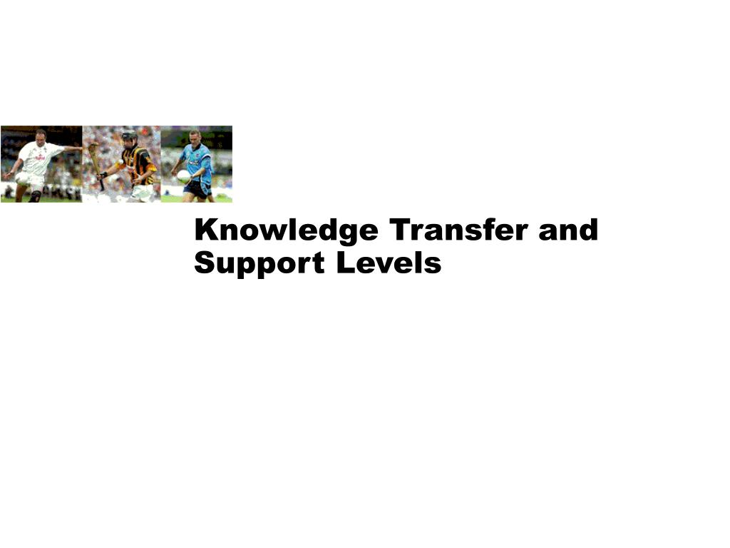 Knowledge Transfer and Support Levels