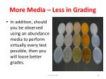 more media less in grading