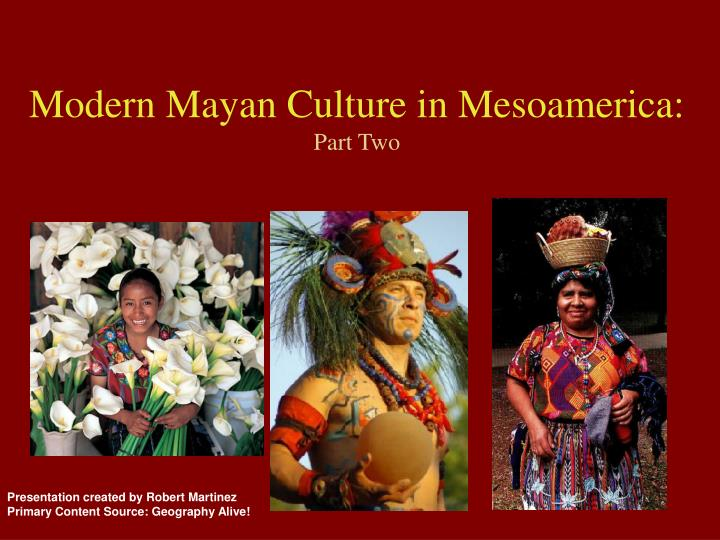 Modern Mayan Culture in Mesoamerica: