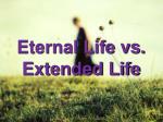 eternal life vs extended life