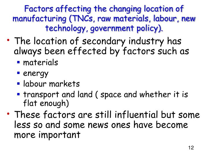 Factors affecting the changing location of manufacturing (TNCs, raw materials, labour, new  technology, government policy).