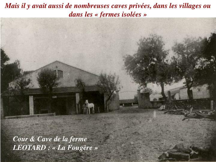 Mais il y avait aussi de nombreuses caves privées, dans les villages ou dans les «fermes isolées»