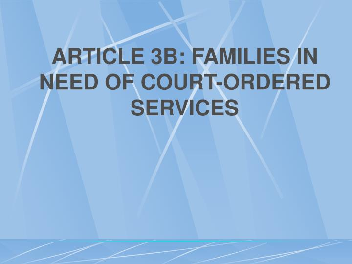 ARTICLE 3B: FAMILIES IN NEED OF COURT-ORDERED SERVICES