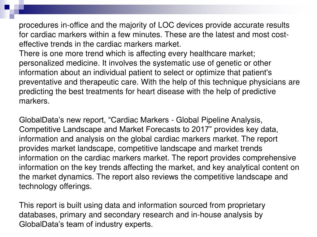 procedures in-office and the majority of LOC devices provide accurate results for cardiac markers within a few minutes. These are the latest and most cost-effective trends in the cardiac markers market.