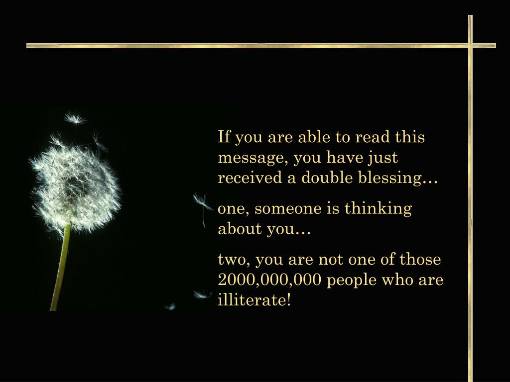 If you are able to read this message, you have just received a double blessing…