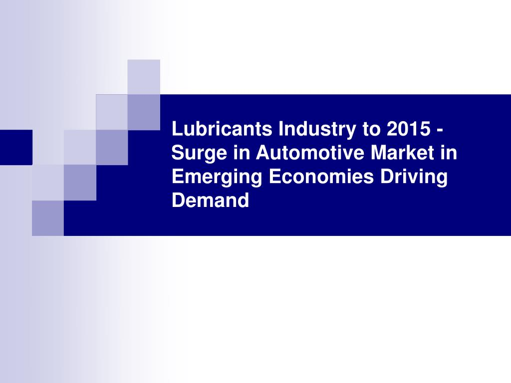 Lubricants Industry to 2015 - Surge in Automotive Market in Emerging Economies Driving Demand