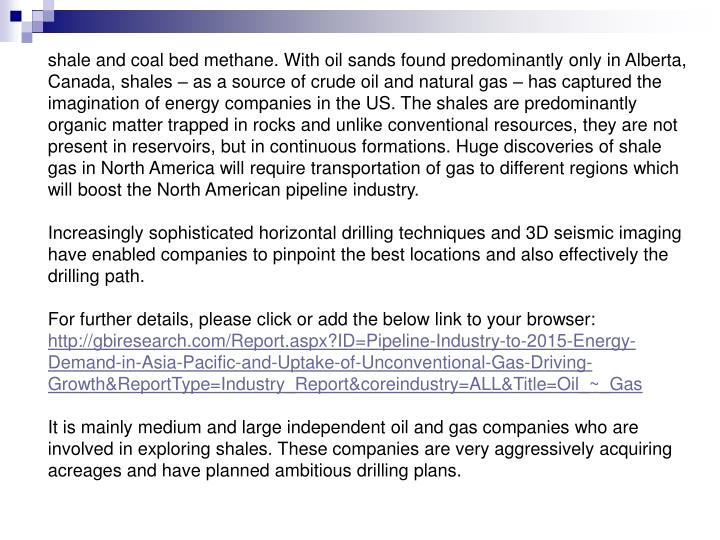 Shale and coal bed methane. With oil sands found predominantly only in Alberta, Canada, shales – a...