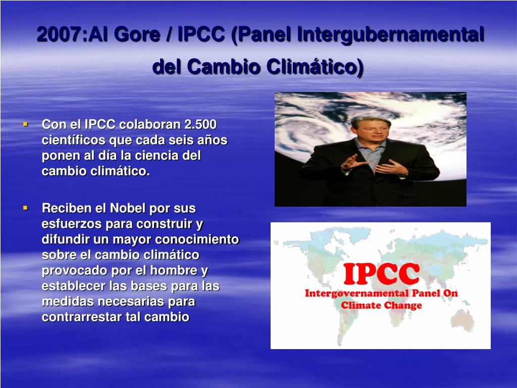 2007:Al Gore / IPCC (Panel Intergubernamental del Cambio Climático)