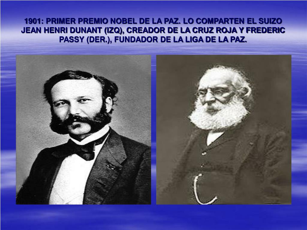 1901: PRIMER PREMIO NOBEL DE LA PAZ. LO COMPARTEN EL SUIZO JEAN HENRI DUNANT (IZQ), CREADOR DE LA CRUZ ROJA Y FREDERIC PASSY (DER.), FUNDADOR DE LA LIGA DE LA PAZ.