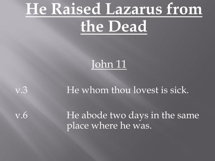 He Raised Lazarus from the Dead