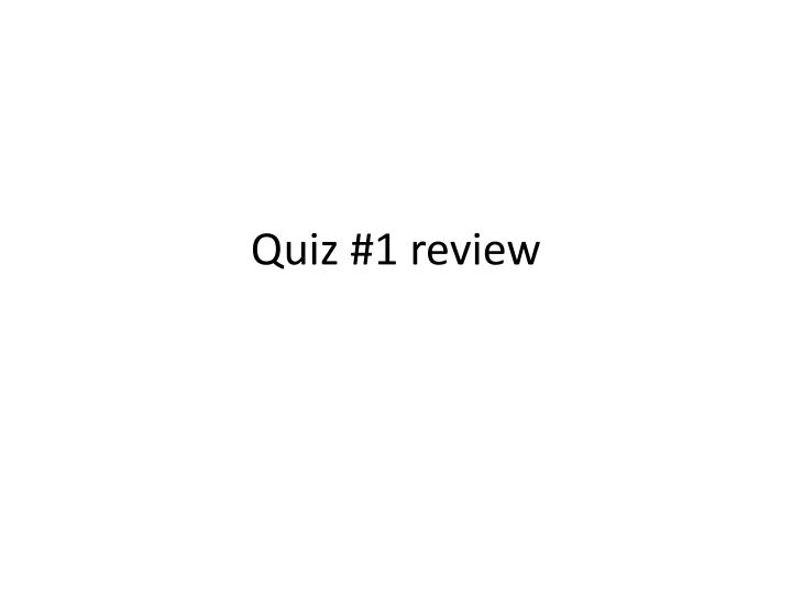Quiz #1 review