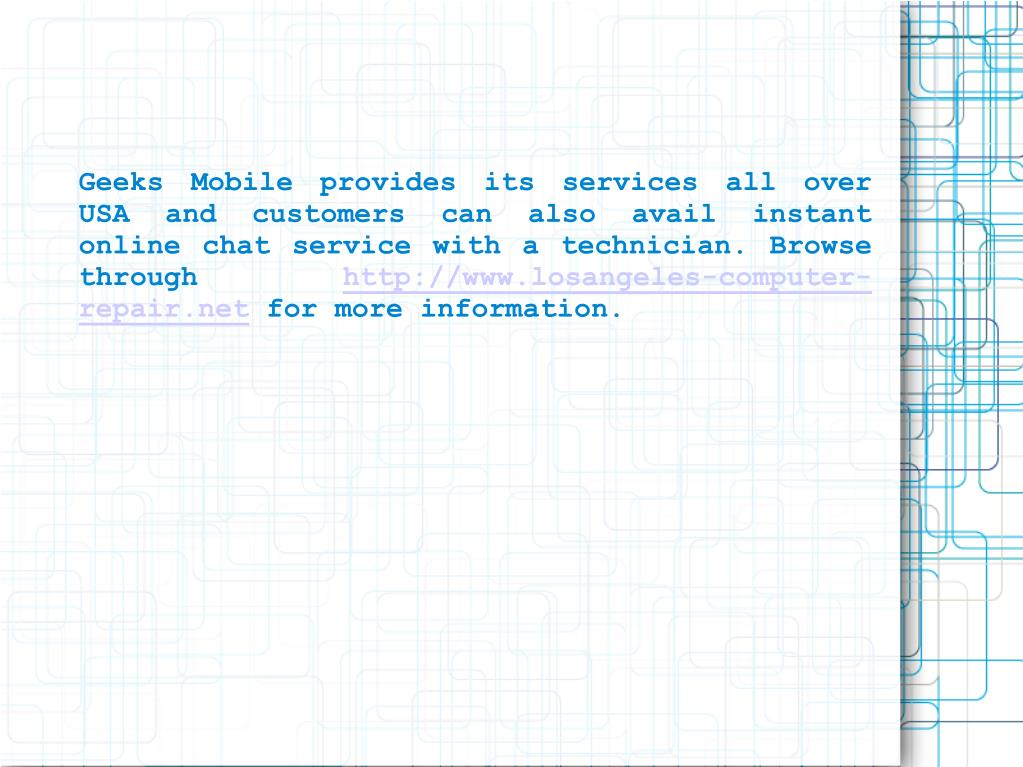 Geeks Mobile provides its services all over USA and customers can also avail instant online chat service with a technician. Browse through