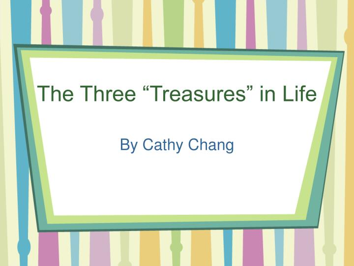 The three treasures in life
