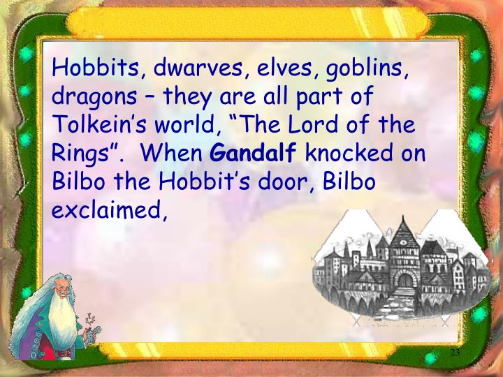 "Hobbits, dwarves, elves, goblins, dragons – they are all part of Tolkein's world, ""The Lord of the Rings"".  When"