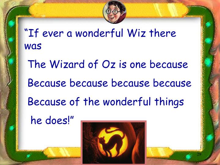 """If ever a wonderful Wiz there was"