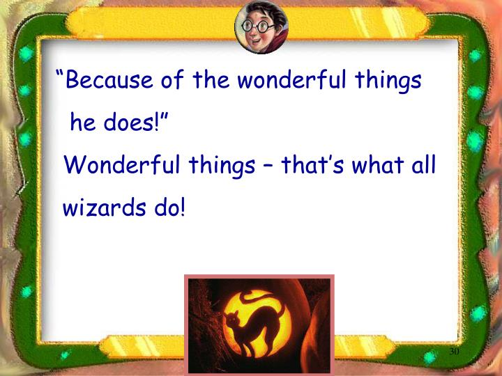 """Because of the wonderful things"