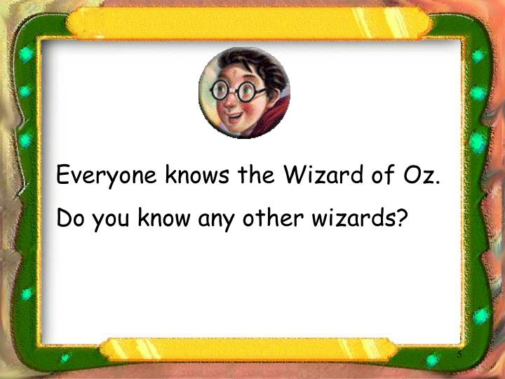 Everyone knows the Wizard of Oz.