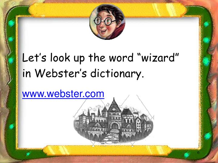 "Let's look up the word ""wizard"" in Webster's dictionary."