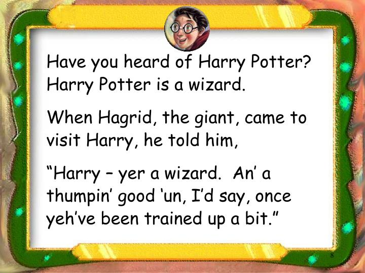 Have you heard of Harry Potter?  Harry Potter is a wizard.