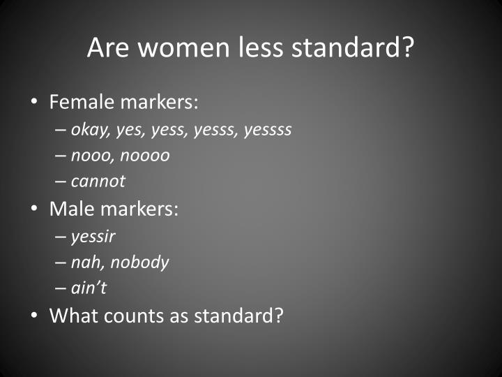 Are women less standard?
