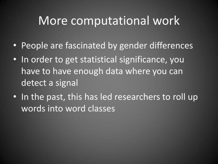 More computational work
