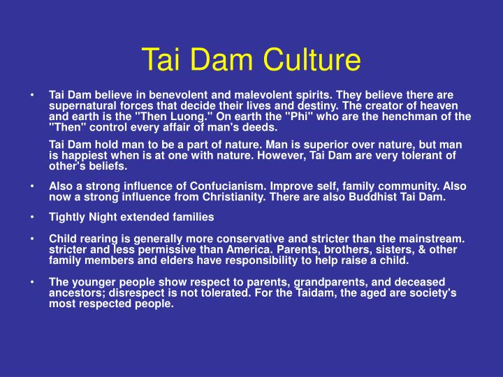 beliefs of tai dam Dam―a tai―speaking people―based on my research in the tai dam villages of northwestern vietnam tai dam ethnic population of each district, i estimated the population of the tai dam to be almost 600,000 in this section, i explain the religion and beliefs of the tai dam in order to understand.