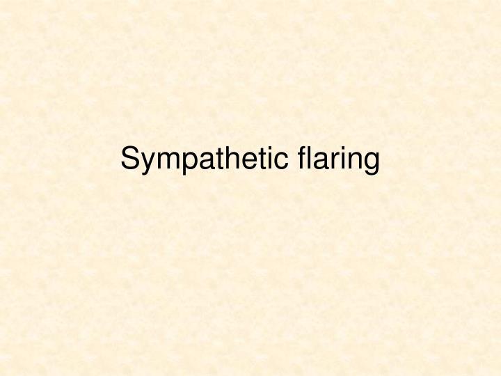 Sympathetic flaring